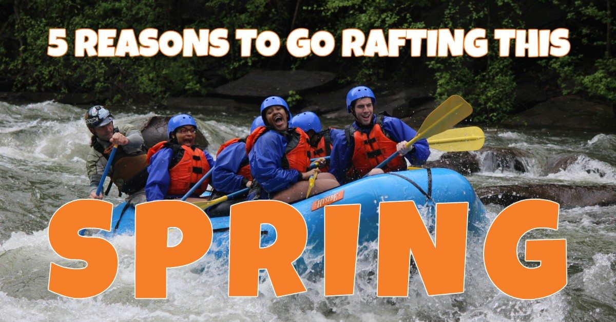 5 Reasons To Go Rafting This Spring